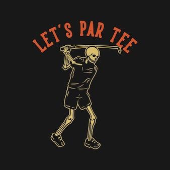 T-shirt design partiamo con lo scheletro che gioca a golf illustrazione vintage