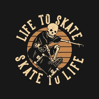T shirt design life to skate skate to life con scheletro che gioca a skateboard illustrazione vintage