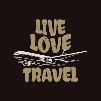 T-shirt design live love travel con aereo e illustrazione vintage sfondo nero