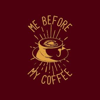 La maglietta mi disegna prima del mio caffè con una tazza di caffè e un'illustrazione vintage di sfondo color cioccolato