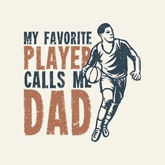 T-shirt design il mio giocatore preferito mi chiama papà con un uomo che gioca a basket illustrazione vintage