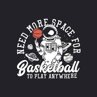 Il design della maglietta ha bisogno di più spazio per il basket per giocare ovunque con l'astronauta che gioca a basket illustrazione vintage