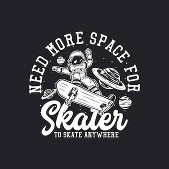 Il design della t-shirt ha bisogno di più spazio affinché lo skater possa pattinare ovunque con l'astronauta che guida l'illustrazione vintage di skateboard