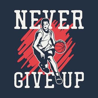 Il design della maglietta non si arrende mai con l'uomo che gioca a basket illustrazione vintage