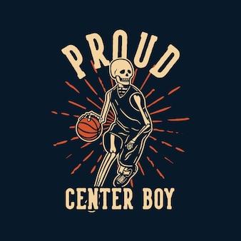 T-shirt design orgoglioso centro ragazzo con scheletro che gioca a basket illustrazione vintage
