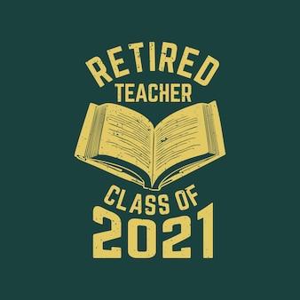 T-shirt design classe insegnante in pensione del 2021 con libro e illustrazione vintage sfondo verde