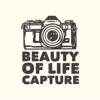 T-shirt design slogan tipografia bellezza della vita cattura con illustrazione vintage fotocamera