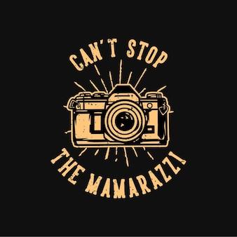 La tipografia dello slogan di design della maglietta non può fermare i mamarazzi con l'illustrazione vintage della fotocamera Vettore Premium