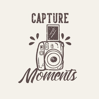 La tipografia dello slogan di design della maglietta cattura i momenti con l'illustrazione vintage della fotocamera