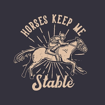 T-shirt design slogan tipografia cavallo mi tiene stabile con illustrazione vintage uomo a cavallo