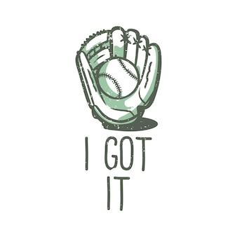 Tipografia di slogan di design t-shirt l'ho presa con illustrazione vintage di guanti da baseball