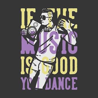 Tipografia di slogan di design di t-shirt se la musica è buona balli con l'uomo che balla e prende in prestito l'illustrazione vintage dell'altoparlante