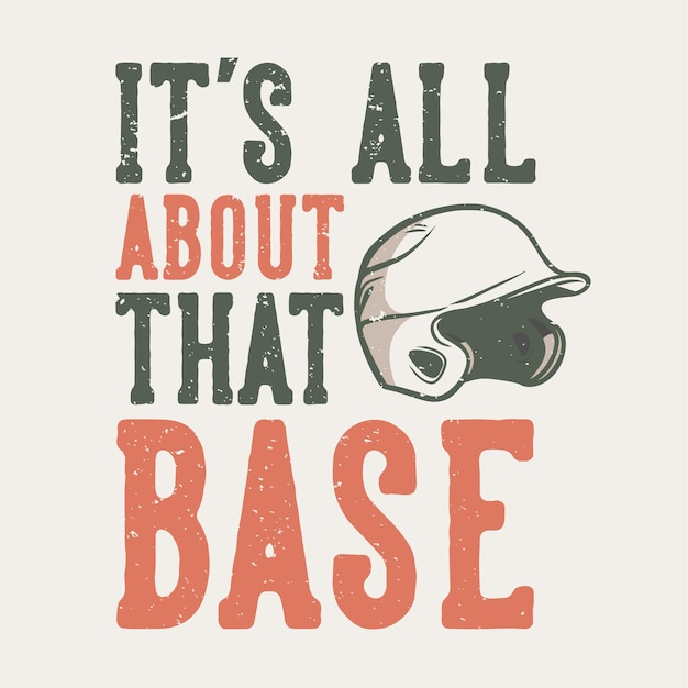 Tipografia di slogan di design di t-shirt è tutta una questione di base con illustrazione vintage del casco da baseball