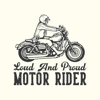 T-shirt design slogan tipografia motociclista forte e orgoglioso con uomo in sella a moto illustrazione vintage