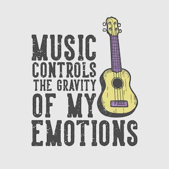 La musica di tipografia dello slogan di progettazione della maglietta controlla la gravità delle mie emozioni con l'illustrazione dell'annata dell'ukulele