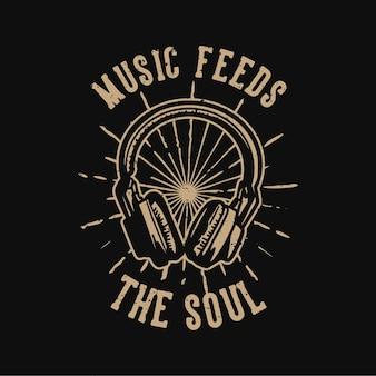 La musica di tipografia dello slogan di progettazione della maglietta alimenta l'anima con l'illustrazione dell'annata delle cuffie