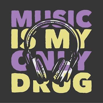 La musica di tipografia dello slogan di progettazione della maglietta è la mia droga con l'illustrazione dell'annata della cuffia