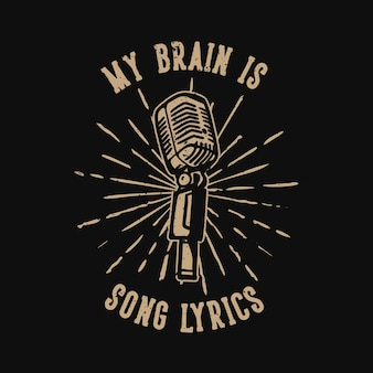 T-shirt design slogan tipografia il mio cervello è testi di canzoni con illustrazione vintage microfono