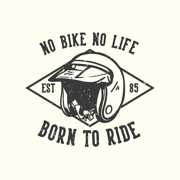 T-shirt design slogan tipografia nessuna bici nessuna vita nata per guidare con l'illustrazione vintage del casco da motociclista