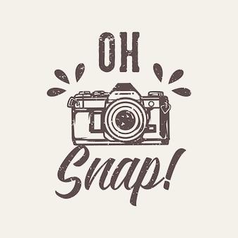 Tipografia di slogan di disegno della maglietta oh schiocco! con illustrazione vintage fotocamera
