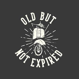 Tipografia di slogan di design t-shirt vecchia ma non scaduta con illustrazione d'epoca del motore di scooter classico