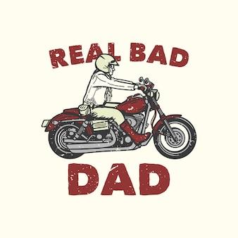T-shirt design slogan tipografia vero cattivo papà con uomo in sella a moto illustrazione vintage