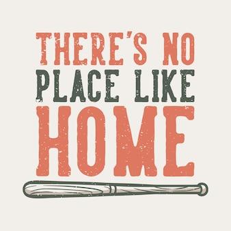 Tipografia di slogan di design di t-shirt non c'è posto come casa con l'illustrazione vintage della mazza da baseball