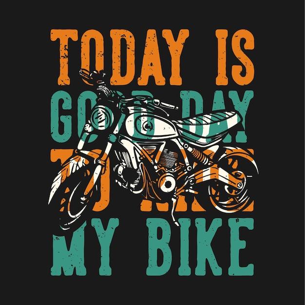 La tipografia dello slogan del design della maglietta oggi è una buona giornata per andare in bicicletta