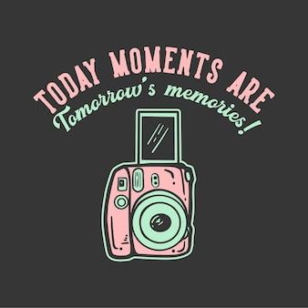 T-shirt design slogan tipografia oggi i momenti sono i ricordi di domani! con illustrazione vintage fotocamera