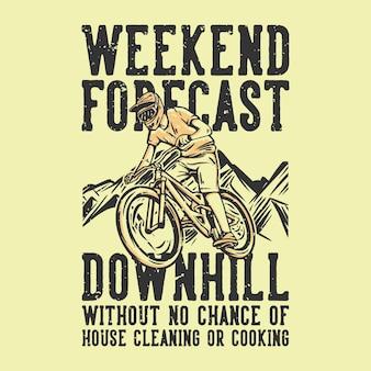 T-shirt design slogan tipografia previsioni del fine settimana in discesa senza alcuna possibilità di pulizia