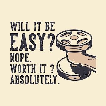 La tipografia dello slogan del design della maglietta sarà facile? no. ne e 'valsa la pena? illustrazione assolutamente vintage