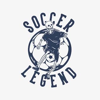 T-shirt design leggenda del calcio con scheletro che gioca a calcio illustrazione vintage