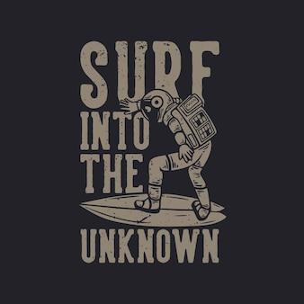 Il design della maglietta naviga verso l'ignoto con l'illustrazione vintage dell'astronauta che fa surf