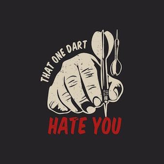 T-shirt design che un dardo ti odia con la mano che tiene la freccia del dardo e l'illustrazione vintage di sfondo grigio