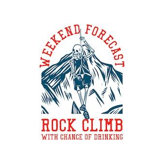 T-shirt design week-end previsioni arrampicata su roccia con possibilità di bere con scheletro appeso alla corda illustrazione vintage