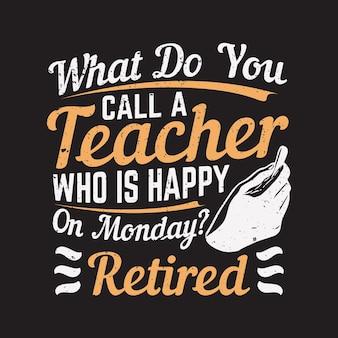 T shirt design come si chiama un insegnante che è felice il lunedì? illustrazione vintage in pensione e sfondo nero