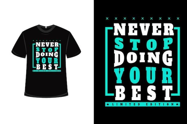 Design della maglietta con non smettere mai di fare del tuo meglio in bianco e tosca
