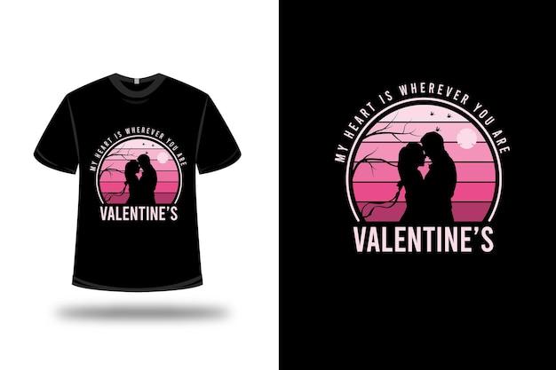 T-shirt il mio cuore è ovunque tu sia sfumatura rosa di colore di san valentino