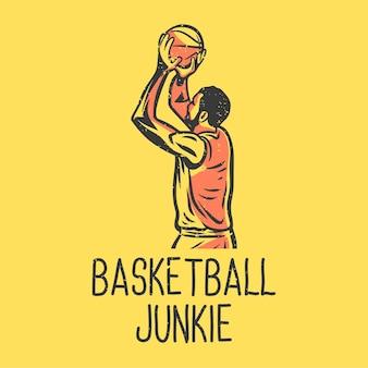 Drogato di pallacanestro di tipografia di slogan della maglietta con l'uomo che gioca l'illustrazione dell'annata di pallacanestro