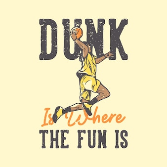 La tipografia con slogan della maglietta è dove il divertimento è con il giocatore di basket che fa l'illustrazione vintage di schiacciata
