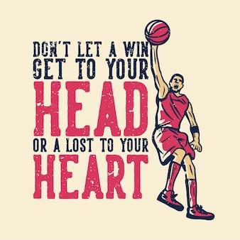 La tipografia dello slogan della maglietta non lascia che una vittoria ti arrivi alla testa o ti sia persa il cuore con l'uomo che gioca a basket illustrazione vintage