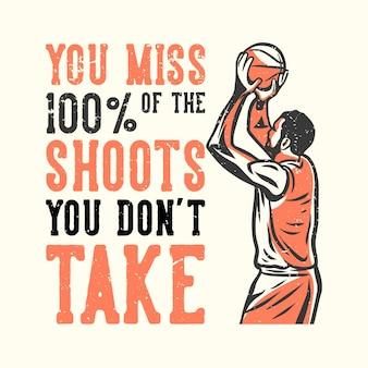 Tipografia di slogan della maglietta che ti manca dei tiri che non fai con l'uomo che gioca a basket illustrazione vintage