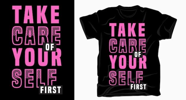 Prenditi cura di te prima tipografia per il design della maglietta