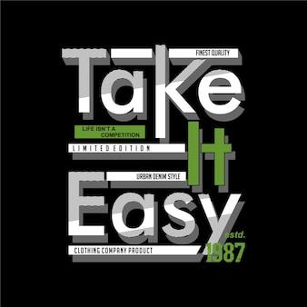 Take it easy slogan scritte, tipografia grafica urbana, design di t-shirt