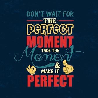 Prenditi un momento e rendilo perfetto citazione tipografica motivazionale
