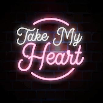 Prendi il mio cuore con scritta al neon per san valentino