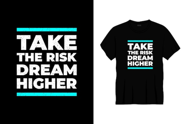 Prendi il rischio di sognare un design più alto della t-shirt tipografica