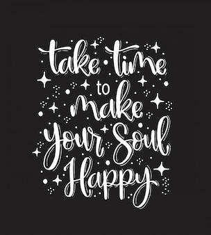 Prenditi del tempo per rendere felice la tua anima, scritte a mano, citazioni motivazionali