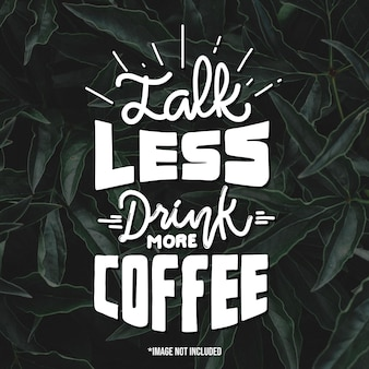 Parla meno bevi più caffè. citare le scritte di tipografia per il design della maglietta. lettere disegnate a mano