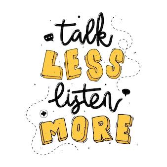 Parla di meno, ascolta di più. citare le scritte di tipografia per il design della maglietta. lettere disegnate a mano